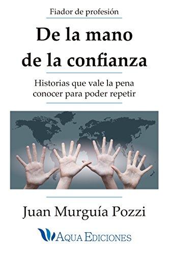 De la mano de la confianza: Historias que vale la pena conocer para poder repetir por Juan Murguía Pozzi
