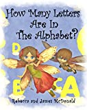 How Many Letters Are in the Alphabet?: An ABC Counting Book for Toddlers, Preschool and Kindergarten