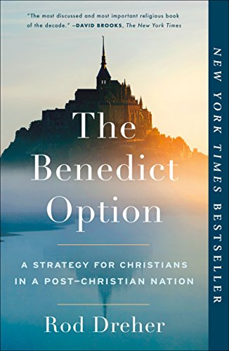 The Benedict Option: A Strategy for Christians in a Post-Christian Nation (English Edition)