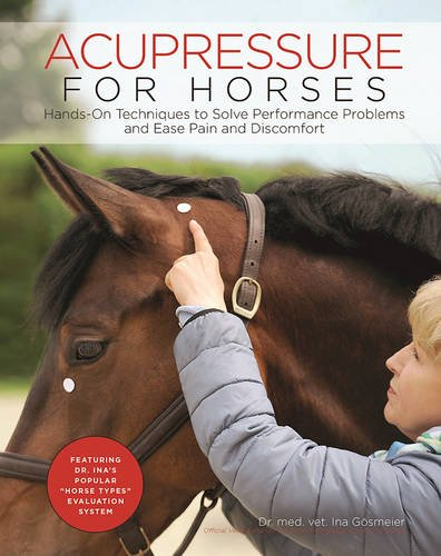 Acupressure for Horses: Hands-On Techniques to Solve Performance Problems and Ease Pain and Discomfort por Ina Gosmeier