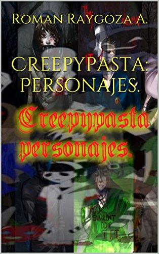 Creepypasta: Personajes. por Roman Raygoza A.