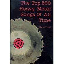 TOP 500 HEAVY METAL SONGS OF ALL TIME, THE by Martin Popoff (2002-12-01)