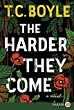 The Harder They Come LP: A Novel von T.C. Boyle