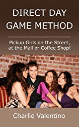 Direct Day Game Method - Pickup Girls on the Street, at the Mall or Coffee Shop! (English Edition)