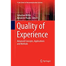 Quality of Experience: Advanced Concepts, Applications and Methods (T-Labs Series in Telecommunication Services)