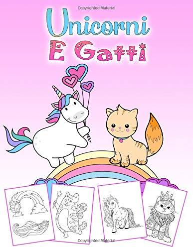 Unicorni E Gatti: Un meraviglioso libro da colorare con unicorni e gatti per bambini dai 4 agli 8 anni, 60 bellissime foto da colorare su 110 pagine, di grande formato