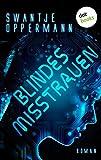 Blindes Misstrauen: Roman von Swantje Oppermann