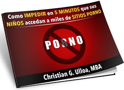 Como IMPEDIR en 5 MINUTOS que sus NIÑOS accedan a miles de SITIOS PORNO por Christian G. Ulloa