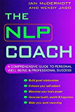The NLP Coach: A Comprehensive Guide to Personal Well-Being and Professional Success (English Edition)