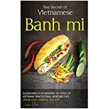 The secret of Vietnamese Banh mi: •	Guidelines for making 10 types of Vietnam sandwiches