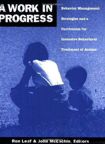 A Work in Progress: Behavior Management Strategies and a Curriculum for Intensive Behavioral Treatment of Autism