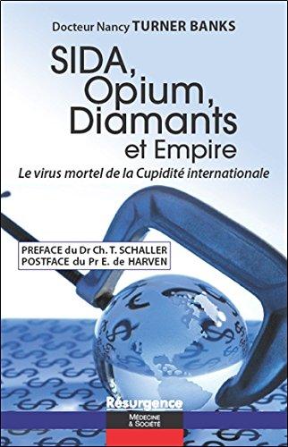 Sida, Opium, Diamants et Empire - Le virus mortel de la Cupidit internationale