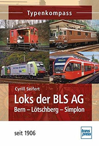 Loks der BLS AG: Bern-Lötschberg-Simplon  -  seit 1906 (Typenkompass)