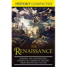 The Renaissance: Explore the Astonishing Rebirth of European History From Beginning to End (English Edition)