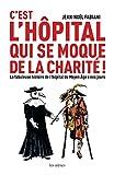 Telecharger Livres C EST L HOPITAL QUI SE MOQUE DE LA CHARITE (PDF,EPUB,MOBI) gratuits en Francaise