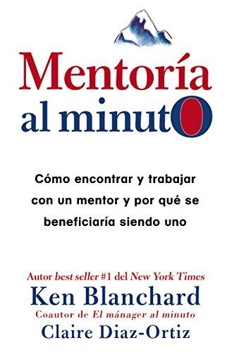 Mentoría al minuto: Cómo encontrar y trabajar con un mentor por Ken Blanchard