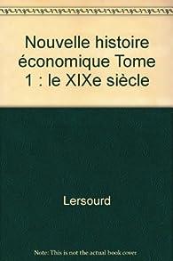 Nouvelle histoire économique, tome 1 : le XIXe siècle par Claude Gérard