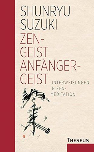Zen-Geist - Anfänger-Geist: Unterweisungen in Zen-Meditation - Limitierte Sonderauflage (Ein In Den Geist)