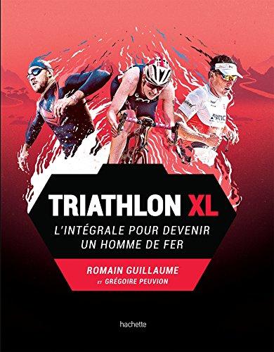 Triathlon XL: L'intégrale pour devenir un homme de fer