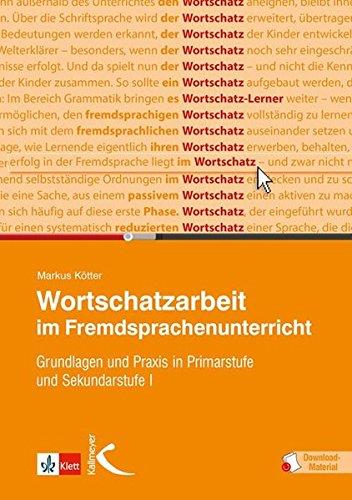 Wortschatzarbeit im Fremdsprachenunterricht: Grundlagen und Praxis in Primarstufe und Sekundarstufe I