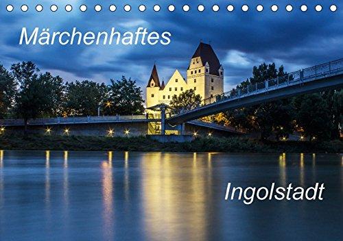 Märchenhaftes Ingolstadt (Tischkalender 2018 DIN A5 quer): Bilder von Ingolstadt aus vier Jahreszeiten (Monatskalender, 14 Seiten ) (CALVENDO Orte)
