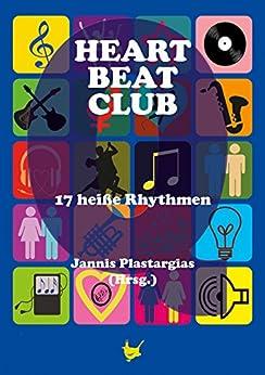 Heartbeatclub: 17 heiße Rhythmen (German Edition) by [Delia, Nino, Nathschläger, Peter, Kane, Cori, Bienek, Andrea, Frost, Levi, Nagels, Carsten, Plastargias, Jannis, Pregel, Thomas, Seidel, Juliane, Biel, Andi, Urban, S. A., Ruppin, Christof, Sumarno, Devin, Latte, Andi, Schmidt, Ines]