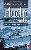 Flucht auf dünnem Eis: Der Weg aus Ostpreußen 1945