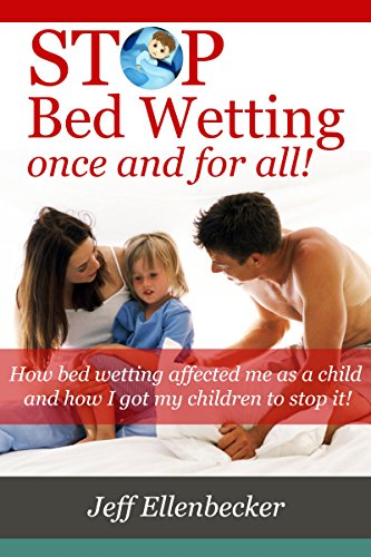 Stop Bed Wetting once and for all: How bed wetting affected me as a child and how I got my children to stop it! (English Edition) - Deep Sleeper