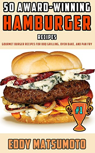 50-award-winning-hamburger-recipes-gourmet-burger-recipes-for-bbq-grilling-oven-bake-and-pan-fry-eng