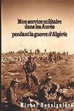 Mon service militaire dans les Aurès pendant la guerre d'Algérie