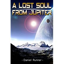 A Lost Soul From Jupiter: Science Fiction (Action & Adventure Literature & Fiction Special Bonus Story)  (English Edition)