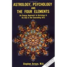 Astrology, Psychology and the Four Elements (Energy Approach to Astrology and Its Use in the Counseling A) by Stephen Arroyo (1984-10-01)
