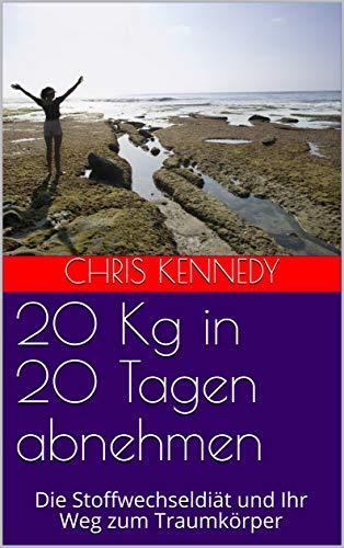 20 Kg in 20 Tagen abnehmen: Die Stoffwechseldiät und Ihr Weg zum Traumkörper