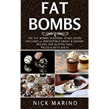 Fat Bombs: The Fat Bombs Seasonal Start Guide - Includes 57 Irresistible Sweet & Savoury Recipes for Gluten Free, Paleo & Keto Diets (Fat Bombs Series Book 1) (English Edition)