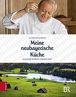 Meine neubayerische Küche: Klassiker modern interpretiert eBook ...