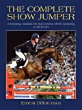The Complete Show Jumper: A training manual for successful showjumping at all levels