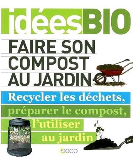 Faire son compost au jardin  Recycler les déchets, préparer le compost, l'utiliser au jardin