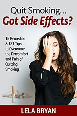 Quit Smoking.Got Side Effects?: 15 Remedies & 131 Tips To Overcome the Discomfort and Pain of Quitting Smoking from Lela Bryan
