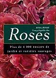 Rosa, Rosae - L'encyclopédie des Roses. Plus de 4.000 rosiers de jardin et variétés sauvages