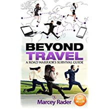 Beyond Travel: A Road Warrior's Survival Guide to Travel Healthy (English Edition)