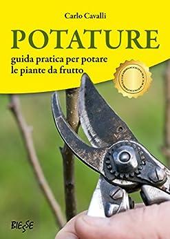 Potature: guida pratica per potare le piante da frutto di [Cavalli, Carlo]