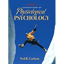 Foundations of Physiological Psychology by Neil R. Carlson (2007-05-03)
