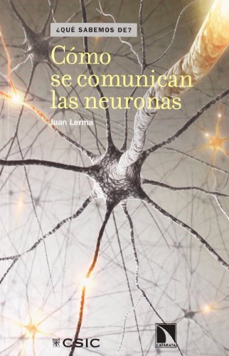 Como Se Comunican Las Neuronas (¿Qué sabemos de?) por Juan Lerma