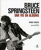 Bruce Springsteen - Une vie en albums