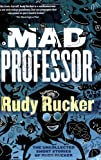 The Mad Professor: The Uncollected Short Stories of Rudy Rucker
