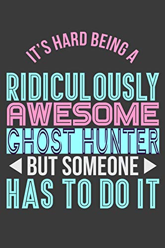 It's Hard Being A Ridiculously Awesome Ghost Hunter But Someone Has To Do It: 6