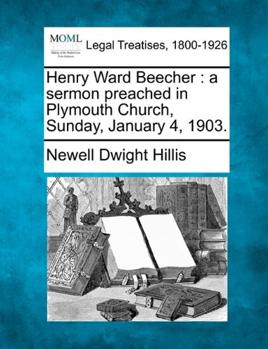 Henry Ward Beecher: a sermon preached in Plymouth Church, Sunday, January 4, 1903. por Newell Dwight Hillis