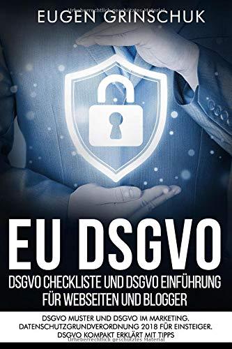 EU DSGVO - DSGVO Checkliste und DSGVO Einführung für Webseiten und Blogger: DSGVO Muster und DSGVO...