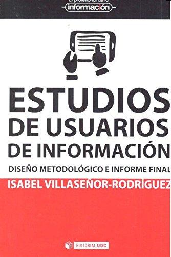 Estudios de usuarios de información. Diseño metodológico e informe final (El Profesional de la Información)