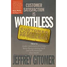 Customer Satisfaction is Worthless Customer Loyalty is Priceless: How to make customers love you, keep them coming back, and tell everyone they know (English Edition)